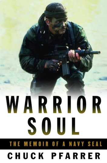 Warrior Soul - The Memoir of a Navy SEAL ebook by Chuck Pfarrer
