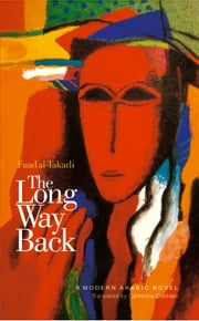 The Long Way Back: A Modern Arabic Novel ebook by Fuad al-Takarli,Catherine Cobham