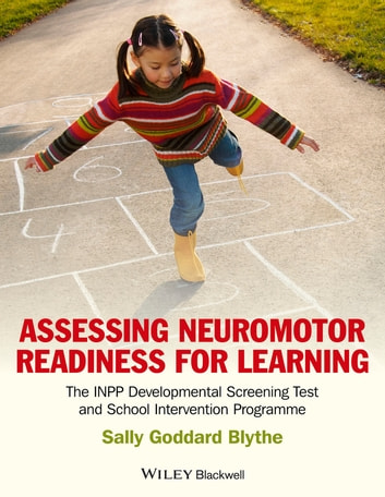 Assessing Neuromotor Readiness for Learning - The INPP Developmental Screening Test and School Intervention Programme ebook by Sally Goddard Blythe