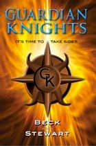The Guardian Knights: It's Time to Take Sides ebook by Jennifer Beck