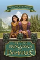 The Two Princesses of Bamarre 電子書 by Gail Carson Levine