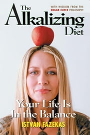 The Alkalizing Diet: Your Life Is In the Balance ebook by Fazekas, Istvan