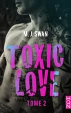 Toxic Love - tome 2 ebook by M.J. Swan