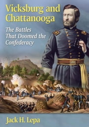 Vicksburg and Chattanooga - The Battles That Doomed the Confederacy ebook by Jack H. Lepa