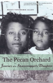 The Pecan Orchard - Journey of a Sharecropper's Daughter ebook by Peggy Vonsherie Allen