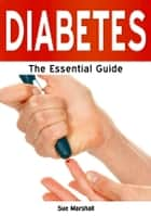 Diabetes: The Essential Guide ebook by Sue Marshall