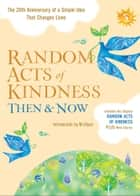 Random Acts of Kindness Then and Now - The 20th Anniversary of a Simple Idea That Changes Lives ebook by Editors of Conari Press, , Ryan,...