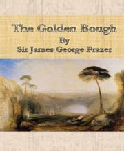 The Golden Bough By Sir James George Frazer ebook by Sir James George Frazer