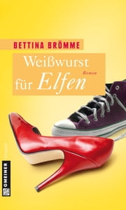 Weißwurst für Elfen - Roman ebook by Bettina Brömme