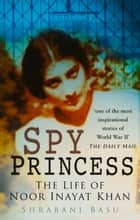 Spy Princess ebook by Shrabani Basu,M. R. D. Foot