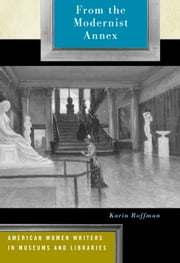 From the Modernist Annex - American Women Writers in Museums and Libraries ebook by Karin Roffman