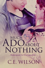 Much Ado About Nothing (Shakespeare for Everyone Else) ebook by C.E. Wilson