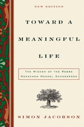 Toward a Meaningful Life - The Wisdom of the Rebbe Menachem Mendel Schneerson ebook by Simon Jacobson