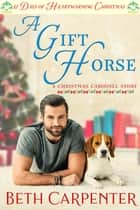 A Gift Horse: A Christmas Carousel Story (12 Days of Heartwarming Christmas): ebook by Beth Carpenter