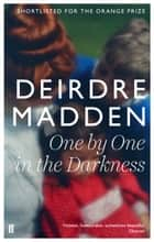 One by One in the Darkness ebook by Deirdre Madden