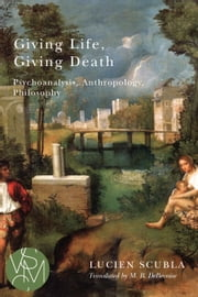 Giving Life, Giving Death: Psychoanalysis, Anthropology, Philosophy ebook by Lucien Scubla,Malcolm B. DeBevoise