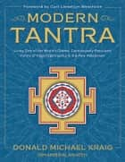 Modern Tantra - Living One of the World's Oldest, Continuously Practiced Forms of Pagan Spirituality in the New Millennium eBook by Donald Michael Kraig