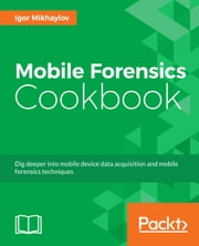 Mobile Forensics Cookbook ebook by Igor Mikhaylov