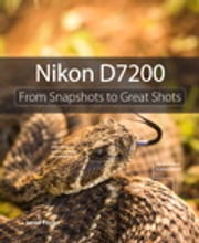 Nikon D7200 - From Snapshots to Great Shots ebook by Jerod Foster