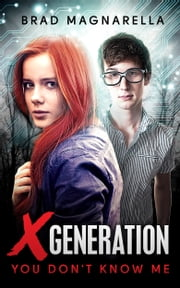 XGeneration 1: You Don't Know Me (a Young Adult Superhero Series) ebook by Brad Magnarella