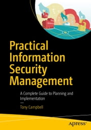 Practical Information Security Management - A Complete Guide to Planning and Implementation ebook by Tony Campbell