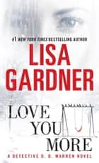 Love You More: A Dectective D. D. Warren Novel ebook by Lisa Gardner