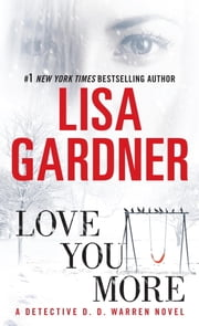 Love You More: A Dectective D. D. Warren Novel - A Dectective D. D. Warren Novel ebook by Lisa Gardner