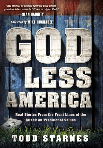 God Less America - Real Stories From the Front Lines of the Attack on Traditional Values ebook by Todd Starnes