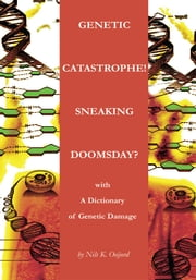 Genetic Catastrophe! Sneaking Doomsday? - with A Dictionary of Genetic Damage ebook by Nils Oeijord