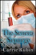 The Seneca Scourge ebook by Carrie Rubin
