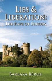 Lies & Liberation: The Rape of Europa ebook by Barbara Berot