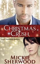 Christmas Crush - Bayou Love Romances ebook by Mickie Sherwood