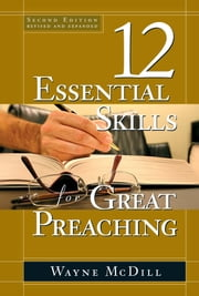 The 12 Essential Skills for Great Preaching - Second Edition ebook by Wayne McDill