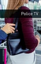 Police T.V. Starter Level Oxford Bookworms Library ebook by Tim Vicary