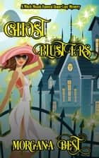 Ghost Blusters - Funny Cozy Mystery ebook by Morgana Best