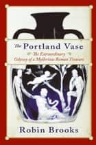 The Portland Vase ebook by Robin Brooks