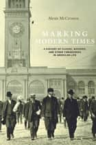 Marking Modern Times ebook by Alexis McCrossen