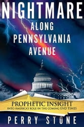 Nightmare Along Pennsylvania Avenue - Prophetic Insight into America's Role in the Coming End Times ebook by Perry F Stone