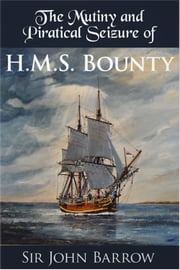 The Mutiny and Piratical Seizure of H.M.S. Bounty ebook by Sir John Barrow