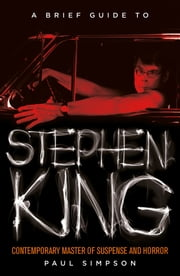 A Brief Guide to Stephen King ebook by Paul Simpson