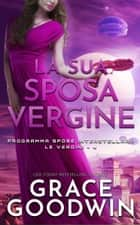 La sua sposa vergine eBook by Grace Goodwin