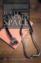 FORTY YEARS OF SACRED SPACE ebook by Dr. Patrick Donovan