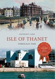 Isle of Thanet Through Time ebook by Anthony Lane