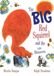 The Big Red Squirrel and the Little Rhinoceros ebook by Mischa Damjan