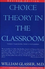 Choice Theory in the Classroom ebook by William Glasser, M.D.