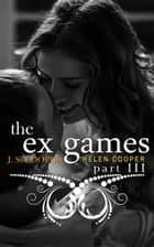 The Ex Games 3 - The Ex Games ebook by J. S. Cooper, Helen Cooper