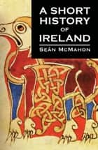 A Short History of Ireland ebook by Sean  McMahon