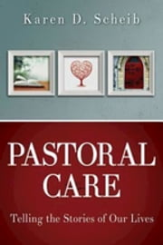 Pastoral Care - Telling the Stories of Our Lives eBook by Karen D. Scheib