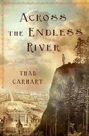 Across the Endless River ebook by Thad Carhart