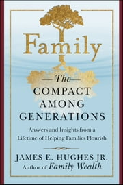 Family - The Compact Among Generations ebook by James E. Hughes Jr.